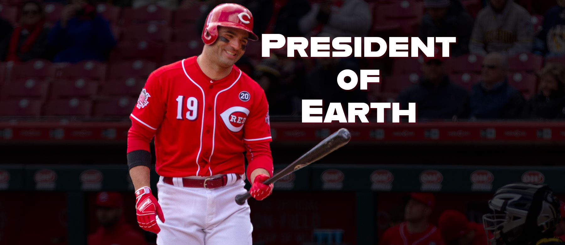 Reds first baseman Joey Votto, President of Earth?